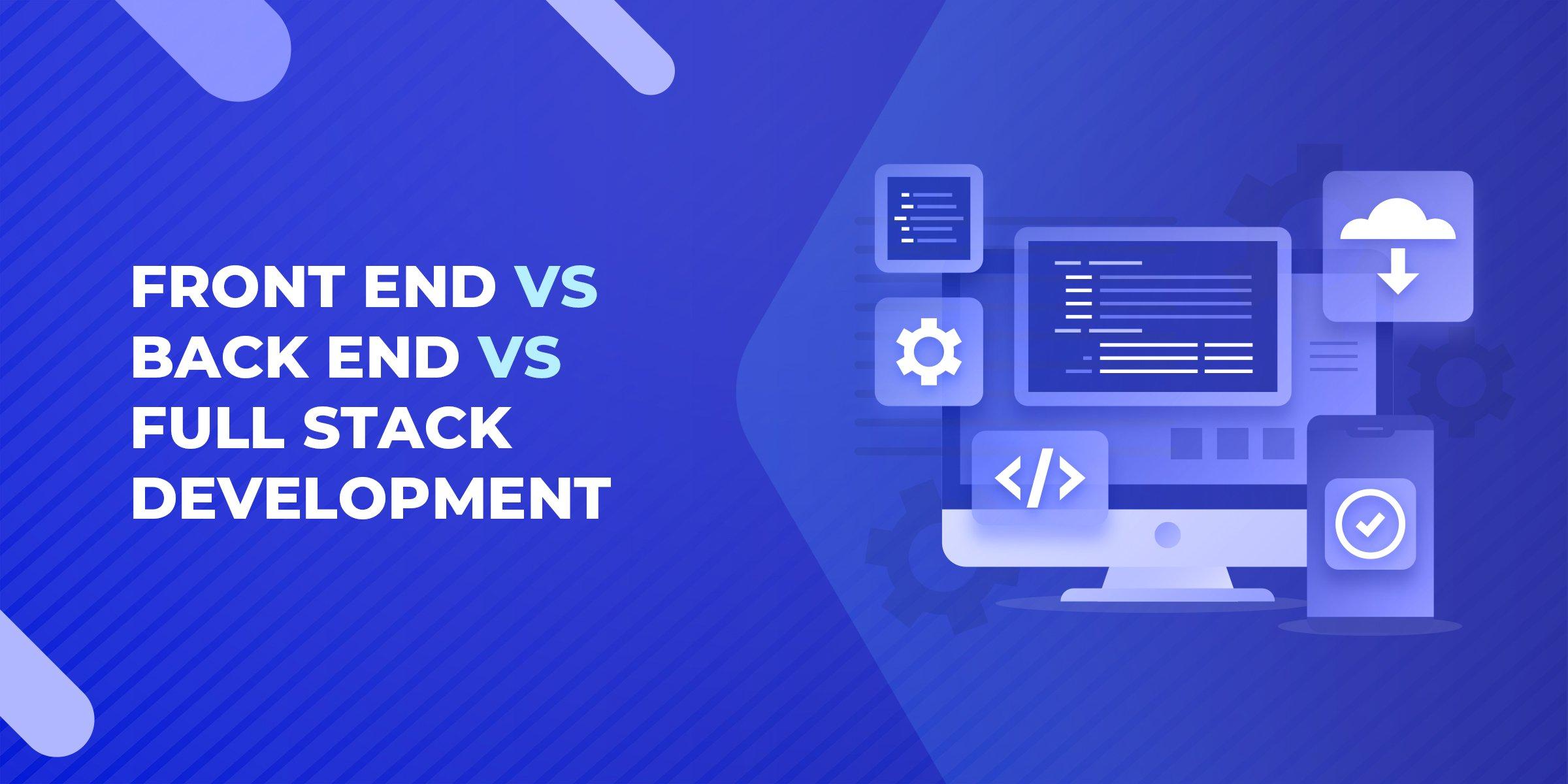 Front End vs Back End vs Full Stack Development