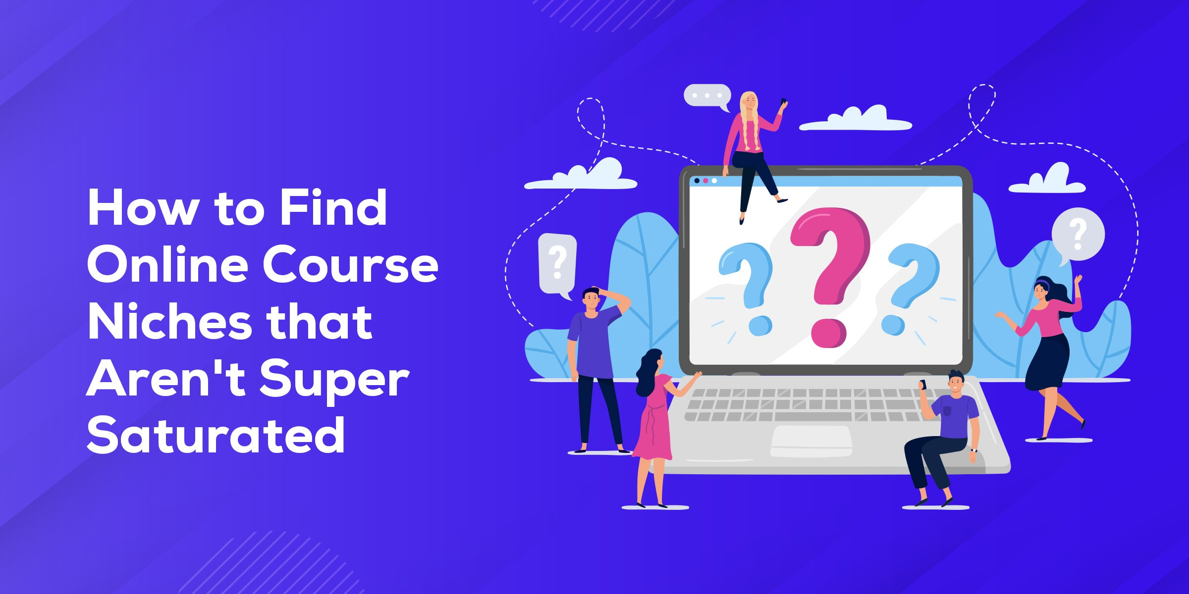 How to Find Online Course Niches That Aren't Super Saturated
