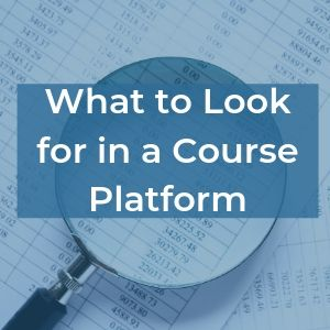 What to Look for in a Course Platform