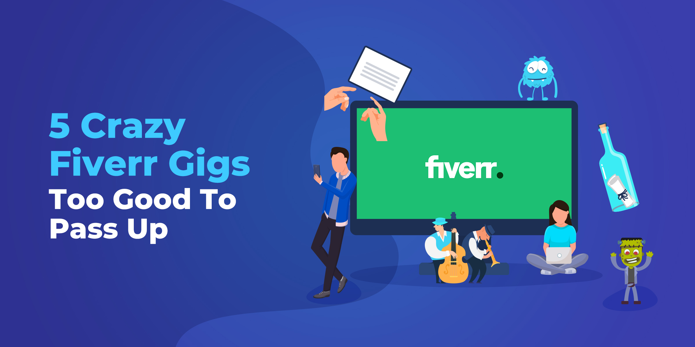 5 Crazy Fiverr Gigs Too Good To Pass Up