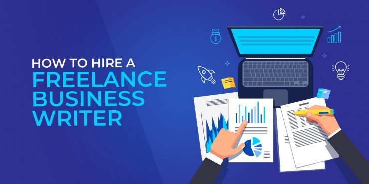How to Hire a Freelance Business Writer