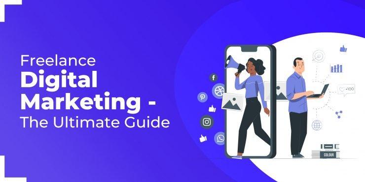 Freelance Digital Marketing - The Ultimate Guide
