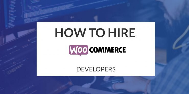 How to Hire WooCommerce Developers