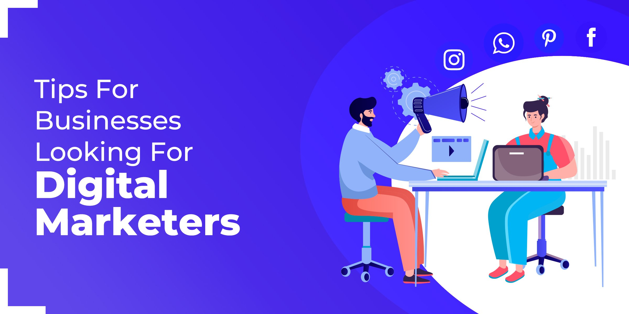 Tips For Businesses Looking For Digital Marketers