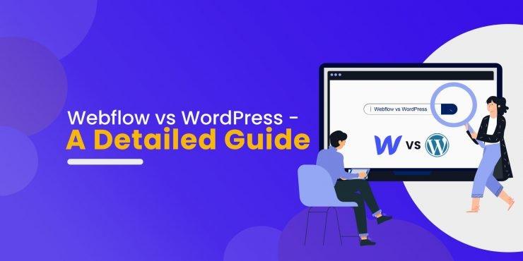 Webflow vs WordPress - A Detailed Guide