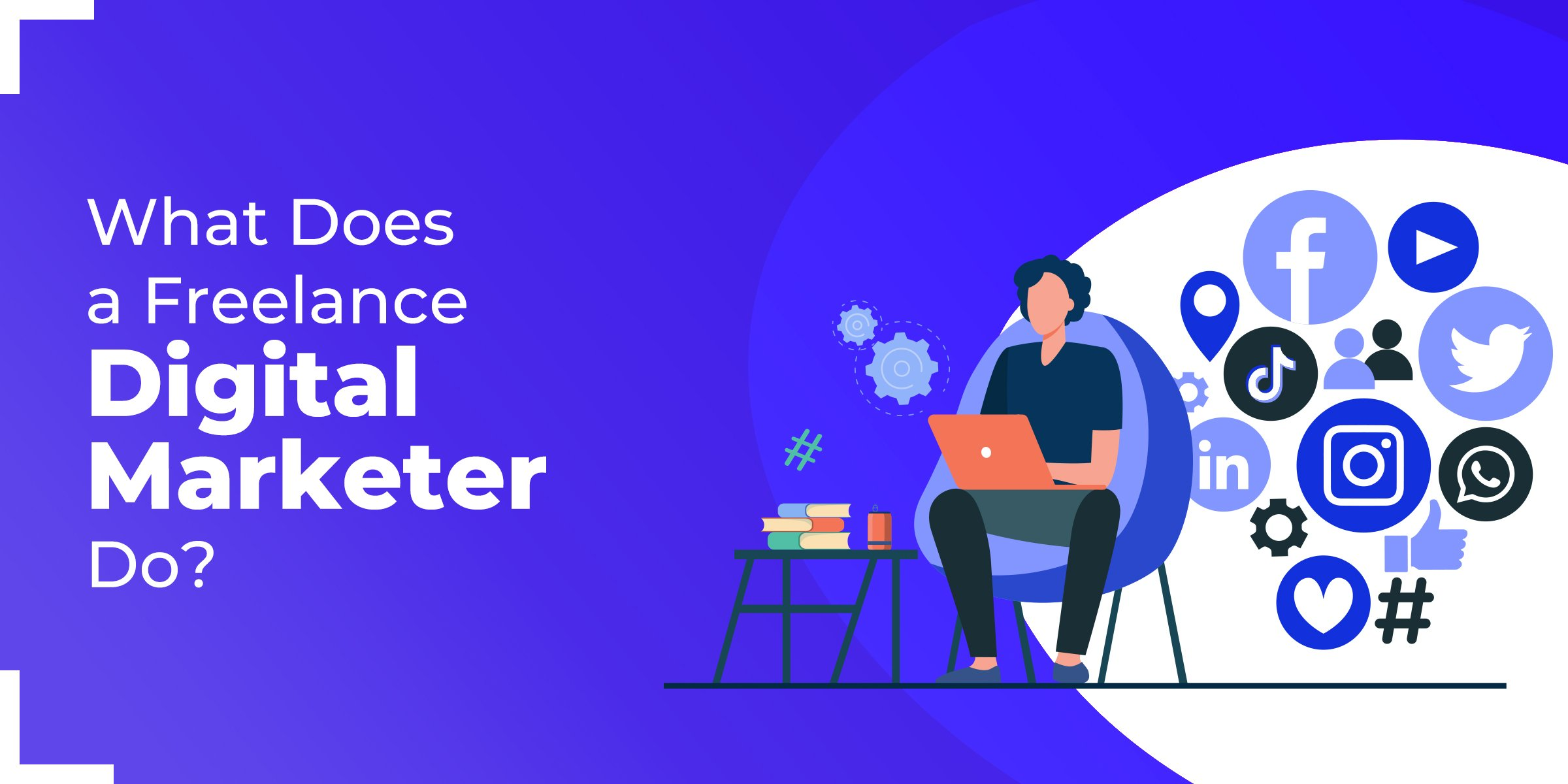 What Does a Freelance Digital Marketer Do?